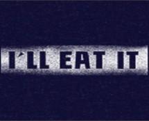I'LL EAT IT