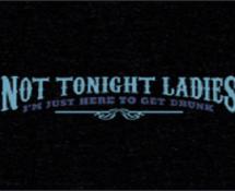 not tonight ladies