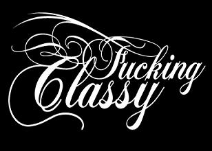 Fucking Classy Tshirt