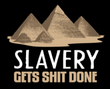 slavery-gets-shit-done